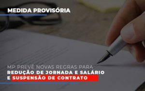 mp-preve-novas-regras-para-reducao-de-jornada-e-salario-e-suspensao-de-contrato