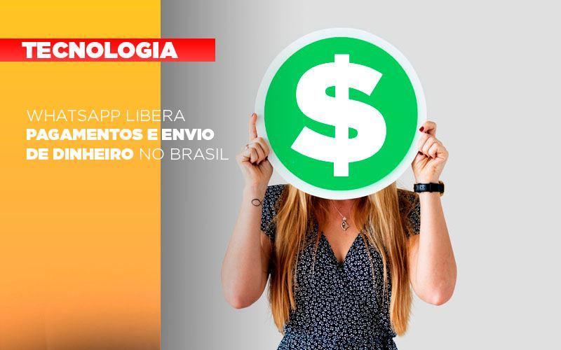 whatsapp-libera-pagamentos-envio-dinheiro-brasil