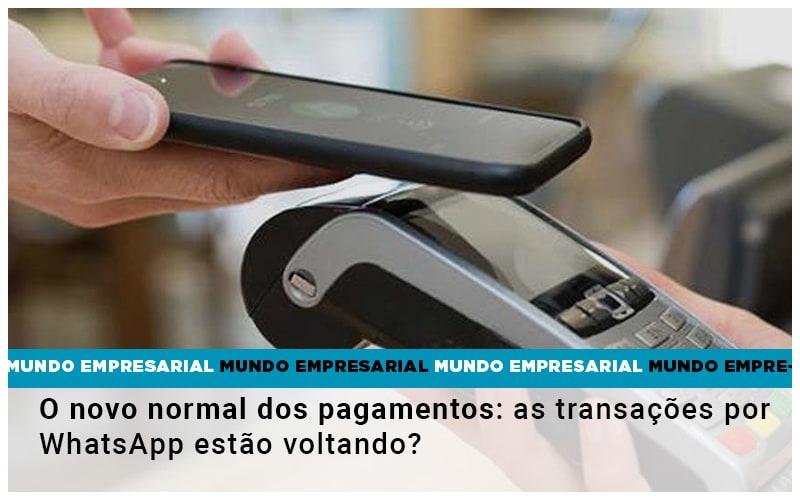 o-novo-normal-dos-pagamentos-as-transacoes-por-whatsapp-estao-voltando (1) - Abrir Empresa Simples