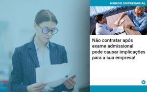 nao-contratar-apos-exame-admissional-pode-causar-implicacoes-para-sua-empresa