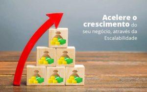 Acelere O Crescimento Do Seu Negocio Atraves Da Escalabilidade Post 1 - Abertura Web