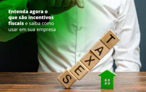 Incentivos Fiscais Entenda Como Enxugar Sua Tributacao - Abertura Web