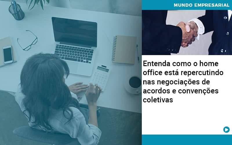 Entenda Como O Home Office Está Repercutindo Nas Negociações De Acordos E Convenções Coletivas - Abertura Web