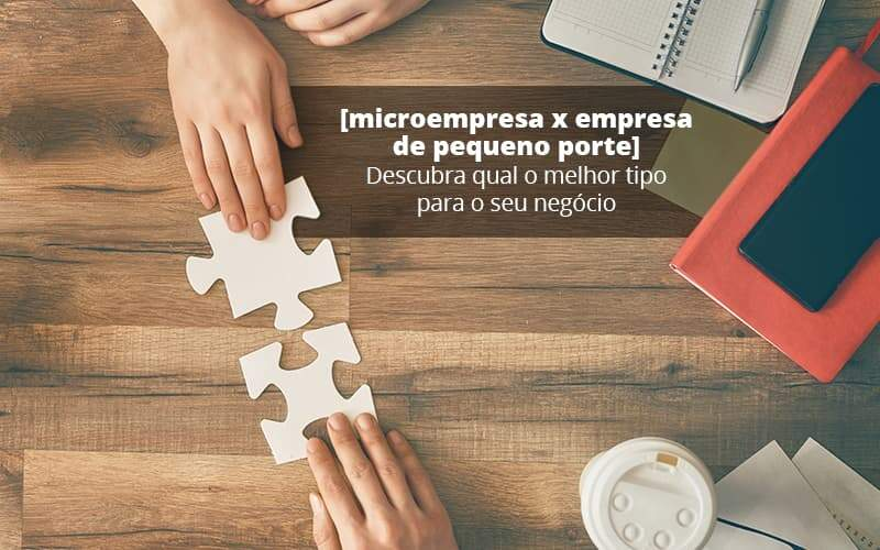 Microempresa X Empresa De Pequeno Porte Descubra Qual O Melhor Tipo Para O Seu Negocio Post (1) Quero Montar Uma Empresa - Abertura Web