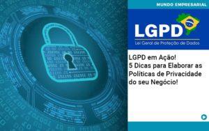 Lgpd Em Acao 5 Dicas Para Elaborar As Politicas De Privacidade Do Seu Negocio - Abertura Web