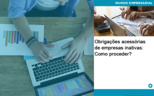 Obrigacoes Acessorias De Empresas Inativas Como Proceder - Abertura Web