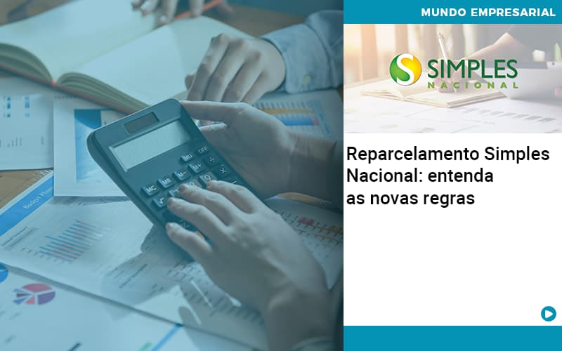 Reparcelamento Simples Nacional Entenda As Novas Regras - Abertura Web