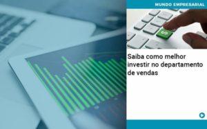 Saiba Como Melhor Investir No Departamento De Vendas - Abertura Web