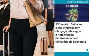 13 Salario Saiba Se A Sua Empresa Tem Obrigacao De Seguir A Nota Tecnica Determinada Pelo Ministerio Da Economica - Abertura Web