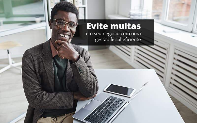 Evite Multas Em Seu Negocio Com Uma Gestao Fiscal Eficiente Post 1 - Abertura Web