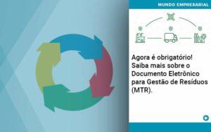Agora E Obrigatorio Saiba Mais Sobre O Documento Eletronico Para Gestao De Residuos Mtr - Abertura Web