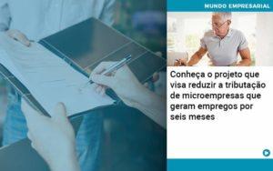 Conheca O Projeto Que Visa Reduzir A Tributacao De Microempresas Que Geram Empregos Por Seis Meses - Abertura Web