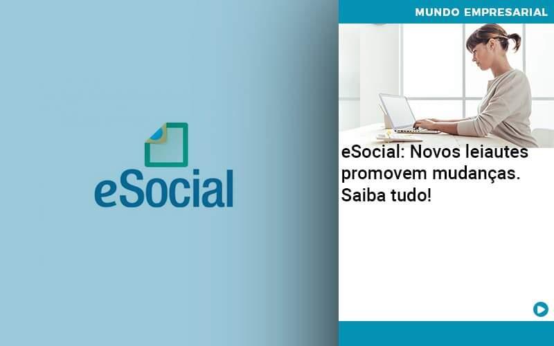 E Social Novos Leiautes Promovem Mudancas Saiba Tudo - Abertura Web