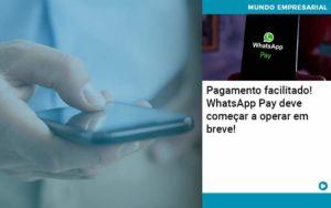 Pagamento Facilitado Whatsapp Pay Deve Comecar A Operar Em Breve - Abertura Web