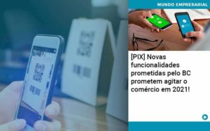 Pix Bc Promete Saque No Comercio E Compras Offline Para 2021 - Abertura Web