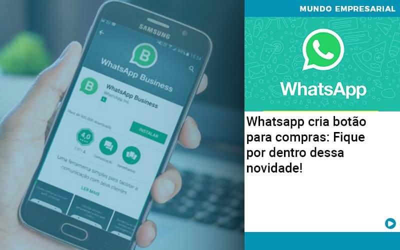 Whatsapp Cria Botao Para Compras Fique Por Dentro Dessa Novidade - Abertura Web