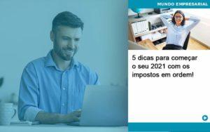 5 Dicas Para Comecar O Seu 2021 Com Os Impostos Em Ordem - Abertura Web