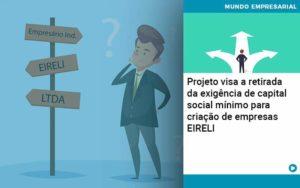 Projeto Visa A Retirada Da Exigência De Capital Social Mínimo Para Criação De Empresas Eireli - Abertura Web