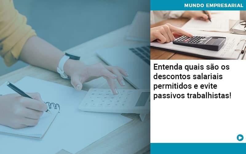 Entenda Quais Sao Os Descontos Salariais Permitidos E Evite Passivos Trabalhistas - Abertura Web