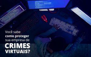 Como Proteger Sua Empresa De Crimes Virtuais - Abertura Web