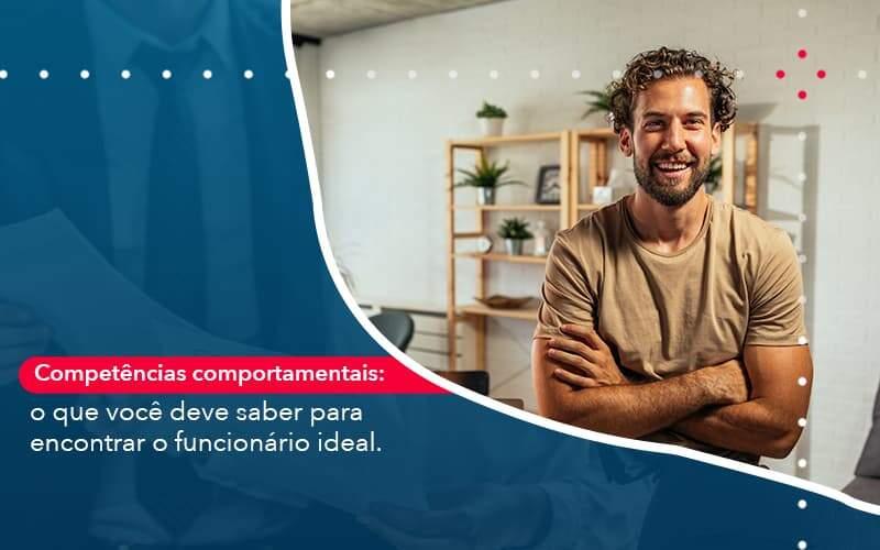 Competencias Comportamntais O Que Voce Deve Saber Para Encontrar O Funcionario Ideal - Abertura Web