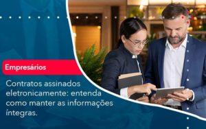 Contratos Assinados Eletronicamente Entenda Como Manter As Informacoes Integras 1 - Abertura Web