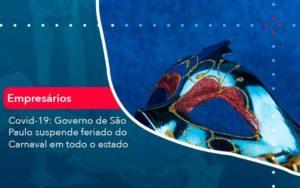 Covid 19 Governo De Sao Paulo Suspende Feriado Do Carnaval Em Todo Estado 1 - Abertura Web