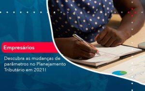 Descubra As Mudancas De Parametros No Planejamento Tributario Em 2021 1 - Abertura Web