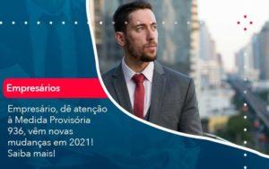 Empresario De Atencao A Medida Provisoria 936 Vem Novas Mudancas Em 2021 Saiba Mais 1 - Abertura Web