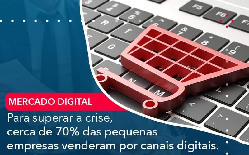 Para Superar A Crise Cerca De 70 Das Pequenas Empresas Venderam Por Canais Digitais - Abertura Web