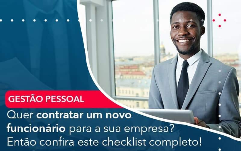 Quer Contratar Um Novo Funcionario Para A Sua Empresa Entao Confira Este Checklist Completo - Abertura Web