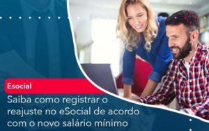 Saiba Como Registrar O Reajuste No E Social De Acordo Com O Novo Salario Minimo - Abertura Web