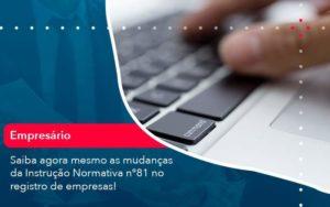 Saiba Agora Mesmo As Mudancas Da Instrucao Normativa N 81 No Registro De Empresas 1 - Abertura Web