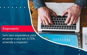 Selic Tem Expectativa Para Encarar O Ano Em 375 Entenda O Impacto 1 - Abertura Web