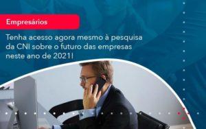 Tenha Acesso Agora Mesmo A Pesquisa Da Cni Sobre O Futuro Das Empresas Neste Ano De 2021 1 - Abertura Web