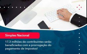 17 3 Milhoes De Contribuintes Serao Beneficiados Com A Prorrogacao Do Pagamento De Impostos 1 - Abertura Web