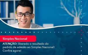 Atencao Liberado O Resultado Do Pedido De Adesao Ao Simples Nacional Confira Agora 1 - Abertura Web