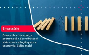 Diante Da Crise Atual A Prorrogacao Dos Tributos E Vista Como Solucao Para A Economia 1 - Abertura Web