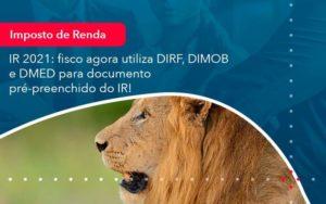 Ir 2021 Fisco Agora Utiliza Dirf Dimob E Dmed Para Documento Pre Preenchido Do Ir 1 - Abertura Web