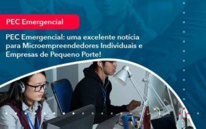 Pec Emergencial Uma Excelente Noticia Para Microempreendedores Individuais E Empresas De Pequeno Porte 1 - Abertura Web