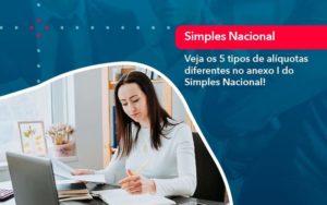 Veja Os 5 Tipos De Aliquotas Diferentes No Anexo I Do Simples Nacional 1 - Abertura Web
