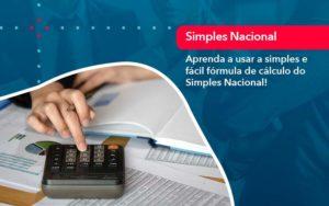 Aprenda A Usar A Simples E Facil Formula De Calculo Do Simples Nacional - Abertura Web