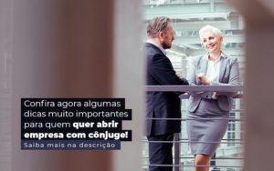 Confira Agora Algumas Dicas Muito Importantes Para Quem Quer Abrir Empresa Com Conjuge Post 1 - Abertura Web