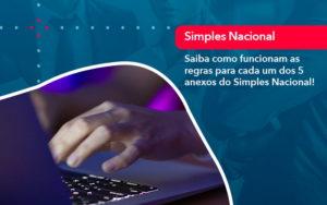 Entenda O Que Sao Os Anexos Do Simples Nacional 1 - Abertura Web