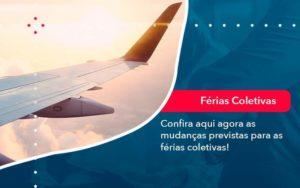 Confira Aqui Agora As Mudancas Previstas Para As Ferias Coletivas 1 - Abertura Web