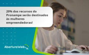 20% Dos Recursos Do Pronampe Serão Destinados às Mulheres Empreendedoras! Aberturaweb - Abertura Web