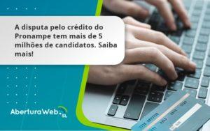 A Disputa Pelo Crédito Do Pronampe Tem Mais De 5 Milhões De Candidatos. Saiba Mais Aberturaweb - Abertura Web
