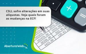 Csll Sofre Alterações Em Suas Alíquotas. Veja Quais Foram As Mudanças Na Ecf! Aberturaweb - Abertura Web