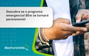 Descubra Se O Programa Emergencial Bem Se Tornará Permanente! Aberturaweb - Abertura Web