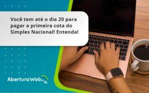 Empreendedor Optante Pelo Simples Nacional, Você Tem Até Dia 20 Para Pagar A Primeira Cota Do Das Aberturaweb - Abertura Web